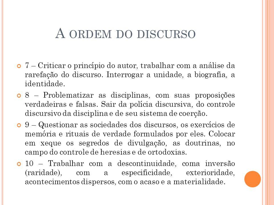 A ORDEM DO DISCURSO 7 – Criticar o princípio do autor, trabalhar com a análise da rarefação do discurso. Interrogar a unidade, a biografia, a identida
