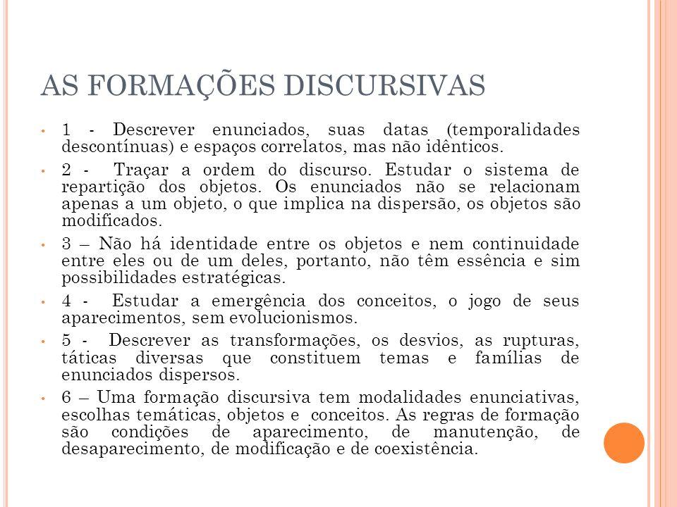 AS FORMAÇÕES DISCURSIVAS 1 - Descrever enunciados, suas datas (temporalidades descontínuas) e espaços correlatos, mas não idênticos. 2 - Traçar a orde