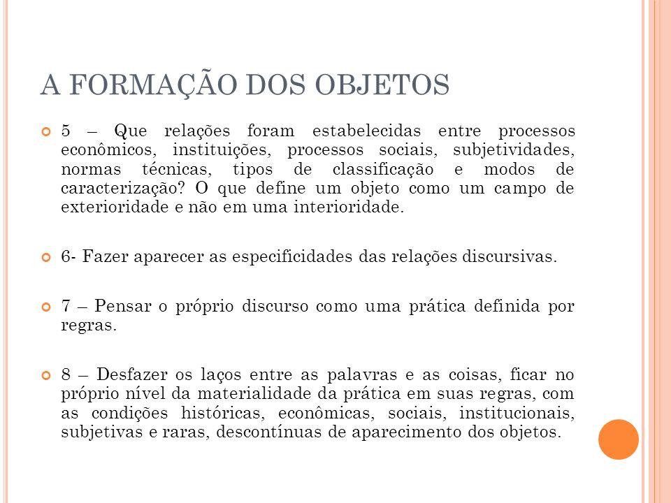 A FORMAÇÃO DOS OBJETOS 5 – Que relações foram estabelecidas entre processos econômicos, instituições, processos sociais, subjetividades, normas técnic