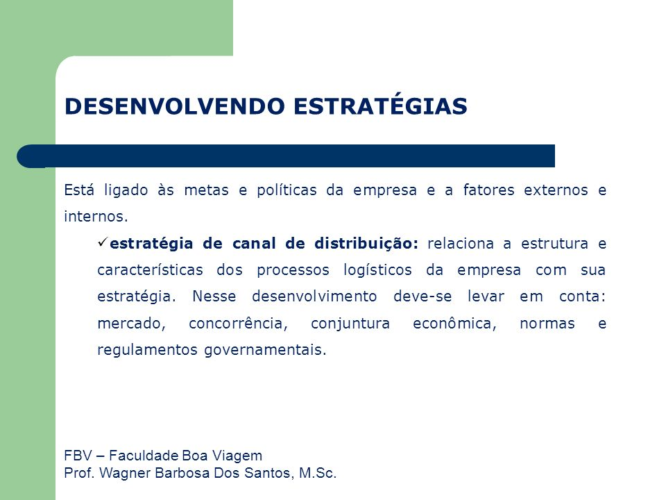 FBV – Faculdade Boa Viagem Prof. Wagner Barbosa Dos Santos, M.Sc. Está ligado às metas e políticas da empresa e a fatores externos e internos. estraté