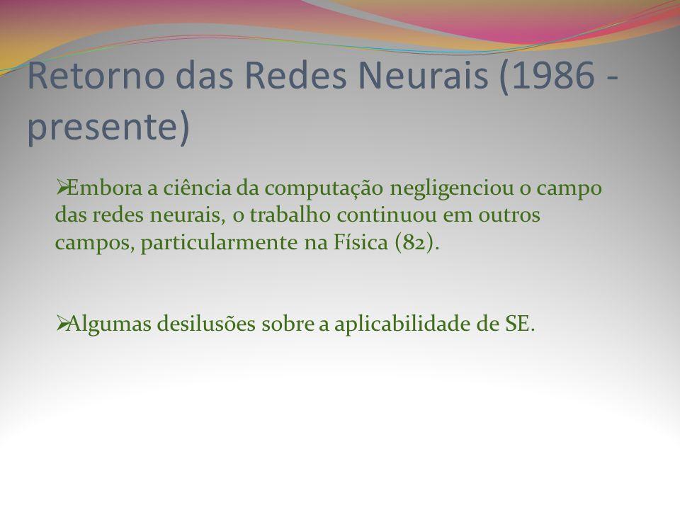 Retorno das Redes Neurais (1986 - presente) Embora a ciência da computação negligenciou o campo das redes neurais, o trabalho continuou em outros campos, particularmente na Física (82).