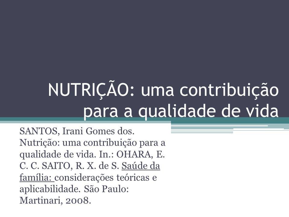 NUTRIÇÃO: uma contribuição para a qualidade de vida SANTOS, Irani Gomes dos. Nutrição: uma contribuição para a qualidade de vida. In.: OHARA, E. C. C.