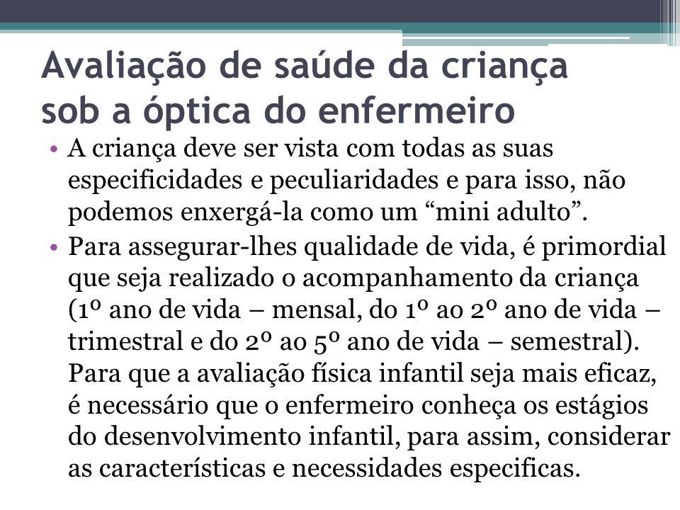 Avaliação de saúde da criança sob a óptica do enfermeiro A criança deve ser vista com todas as suas especificidades e peculiaridades e para isso, não
