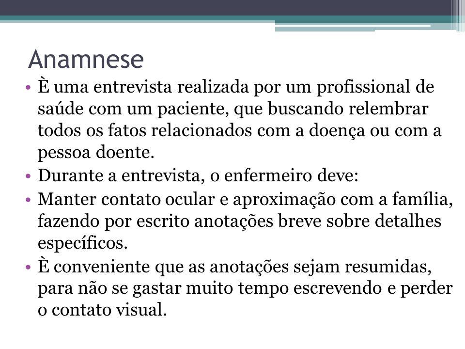 Anamnese È uma entrevista realizada por um profissional de saúde com um paciente, que buscando relembrar todos os fatos relacionados com a doença ou c