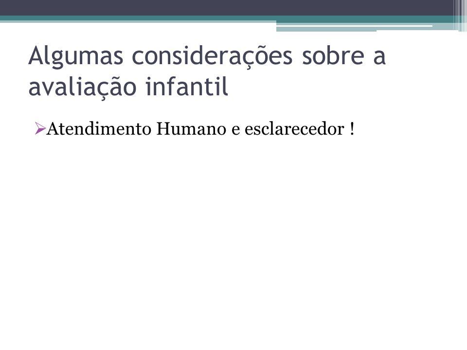 Algumas considerações sobre a avaliação infantil Atendimento Humano e esclarecedor !
