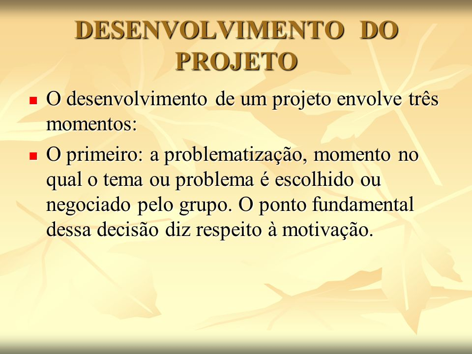 DESENVOLVIMENTO DO PROJETO O segundo momento é o desenvolvimento, no qual são elaboradas estratégias para buscar respostas ao problema proposto.
