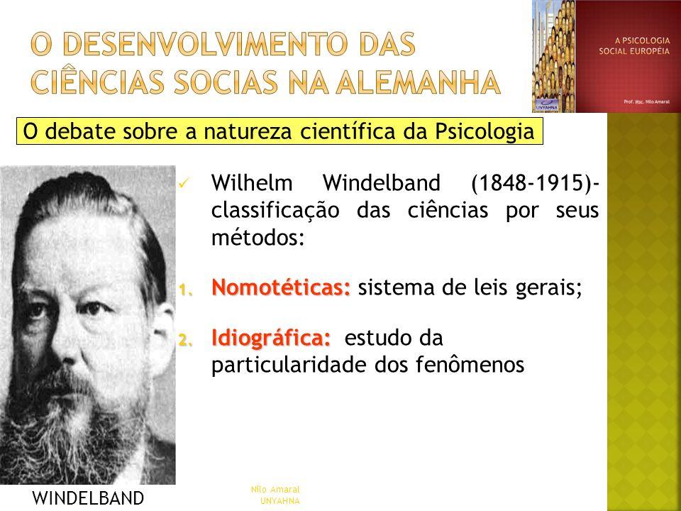 O debate sobre a natureza científica da Psicologia Wilhelm Windelband (1848-1915)- classificação das ciências por seus métodos: 1. Nomotéticas: 1. Nom