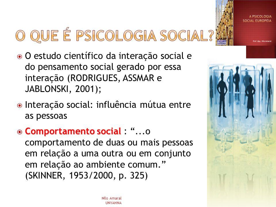 O estudo científico da interação social e do pensamento social gerado por essa interação (RODRIGUES, ASSMAR e JABLONSKI, 2001); Interação social: infl