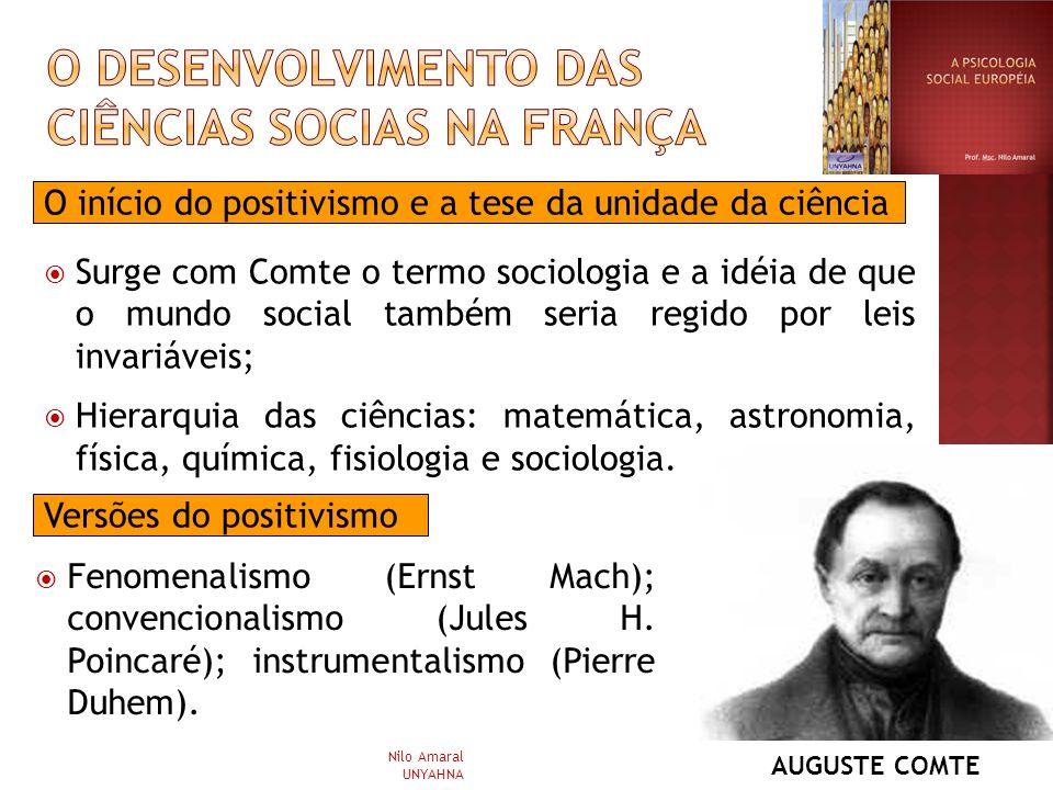 O início do positivismo e a tese da unidade da ciência Surge com Comte o termo sociologia e a idéia de que o mundo social também seria regido por leis