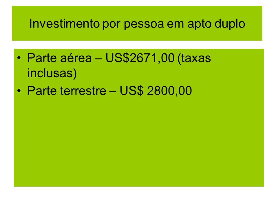 Investimento por pessoa em apto duplo Parte aérea – US$2671,00 (taxas inclusas) Parte terrestre – US$ 2800,00