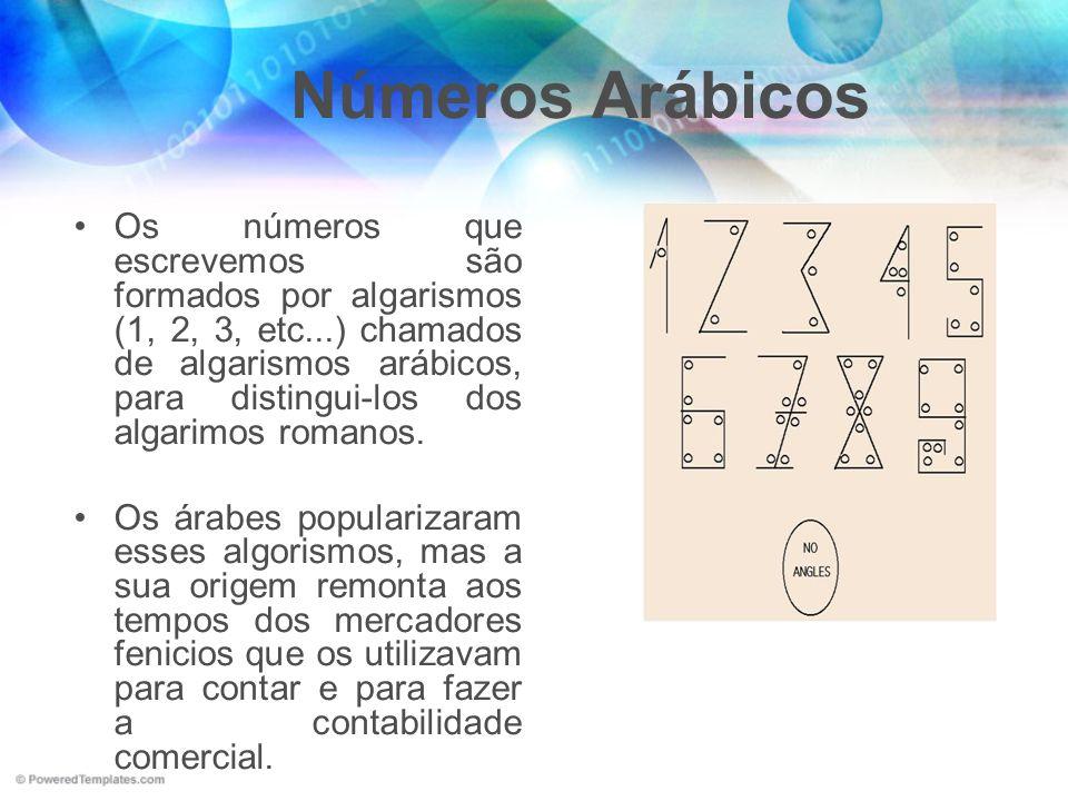 Números Arábicos Os números que escrevemos são formados por algarismos (1, 2, 3, etc...) chamados de algarismos arábicos, para distingui-los dos algar