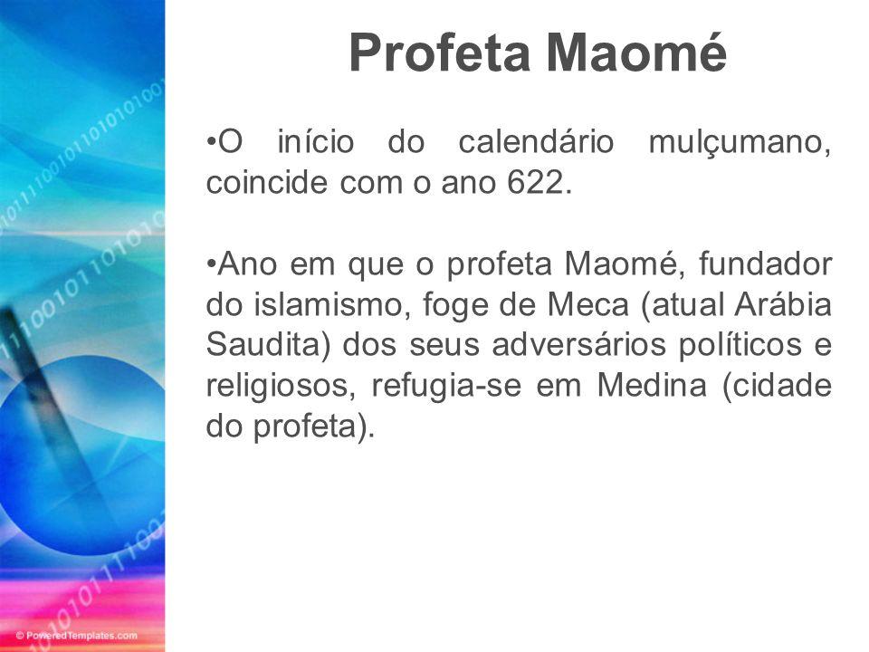 O início do calendário mulçumano, coincide com o ano 622. Ano em que o profeta Maomé, fundador do islamismo, foge de Meca (atual Arábia Saudita) dos s