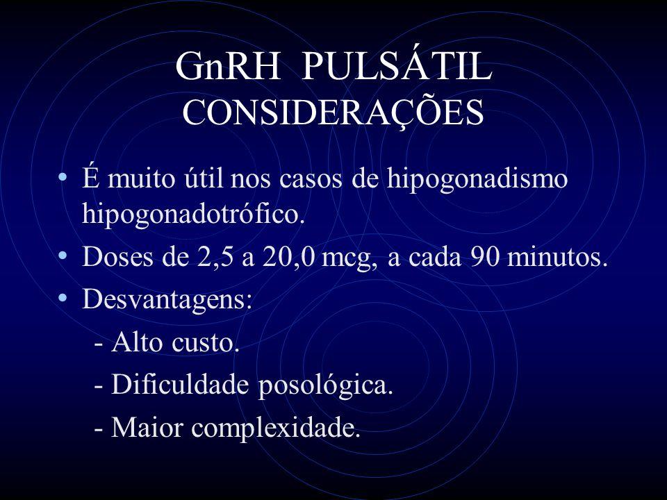 GnRH PULSÁTIL CONSIDERAÇÕES É muito útil nos casos de hipogonadismo hipogonadotrófico. Doses de 2,5 a 20,0 mcg, a cada 90 minutos. Desvantagens: - Alt