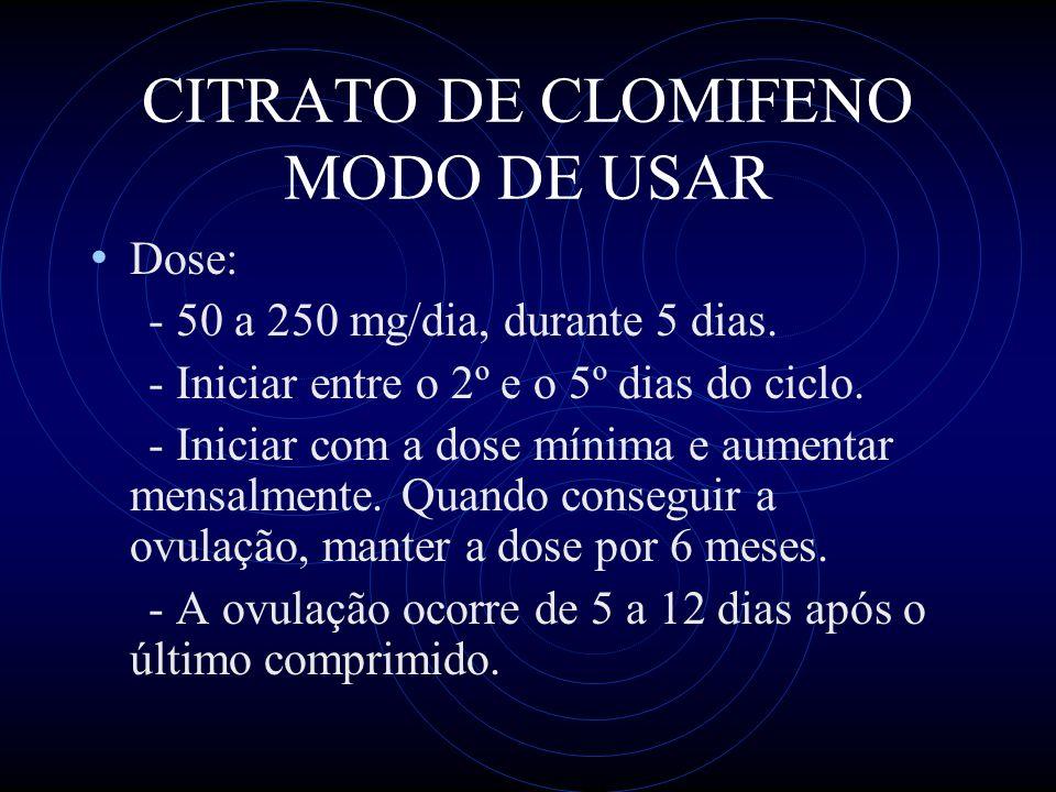 CITRATO DE CLOMIFENO MODO DE USAR Dose: - 50 a 250 mg/dia, durante 5 dias. - Iniciar entre o 2º e o 5º dias do ciclo. - Iniciar com a dose mínima e au