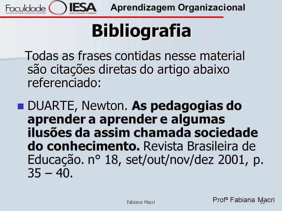 Profª Fabiana Macri Aprendizagem Organizacional Fabiana Macri12 Bibliografia Todas as frases contidas nesse material são citações diretas do artigo ab
