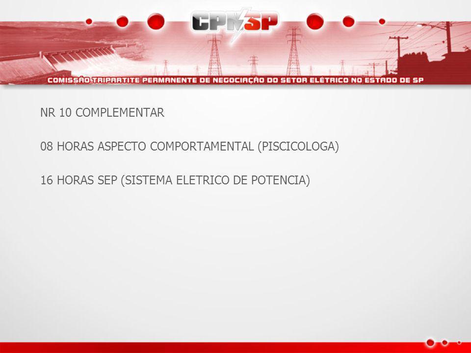 NR 10 COMPLEMENTAR 08 HORAS ASPECTO COMPORTAMENTAL (PISCICOLOGA) 16 HORAS SEP (SISTEMA ELETRICO DE POTENCIA) 16 HORAS DE RISCOS INERENTES A FUNÇÃO