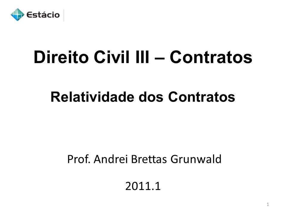 Direito Civil III – Contratos Relatividade dos Contratos 2011.1 Prof. Andrei Brettas Grunwald 1
