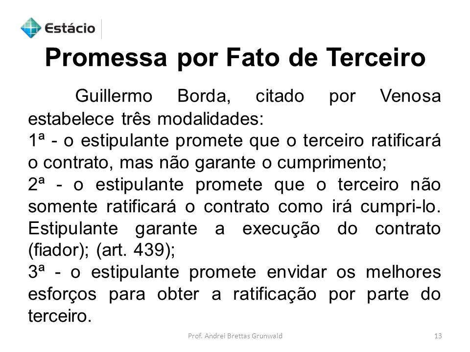 Prof. Andrei Brettas Grunwald13 Guillermo Borda, citado por Venosa estabelece três modalidades: 1ª - o estipulante promete que o terceiro ratificará o