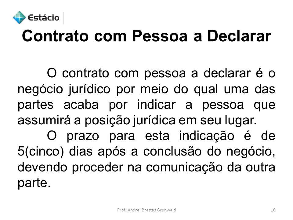 Prof. Andrei Brettas Grunwald16 O contrato com pessoa a declarar é o negócio jurídico por meio do qual uma das partes acaba por indicar a pessoa que a