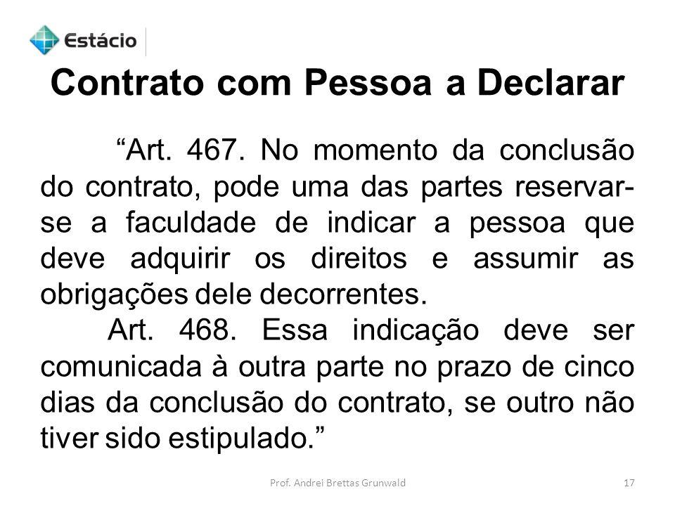Prof. Andrei Brettas Grunwald17 Art. 467. No momento da conclusão do contrato, pode uma das partes reservar- se a faculdade de indicar a pessoa que de