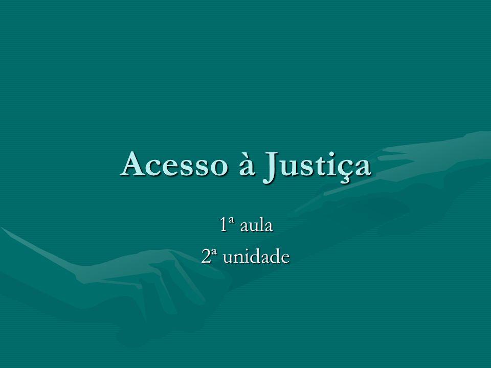 Acesso à Justiça 1ª aula 2ª unidade