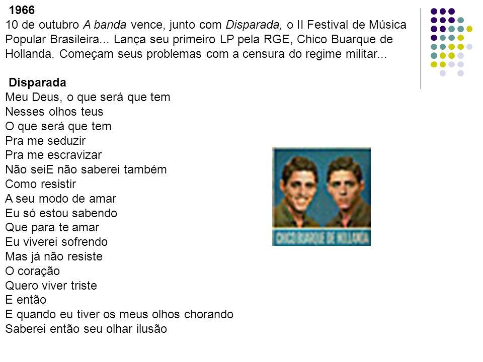 1966 10 de outubro A banda vence, junto com Disparada, o II Festival de Música Popular Brasileira... Lança seu primeiro LP pela RGE, Chico Buarque de