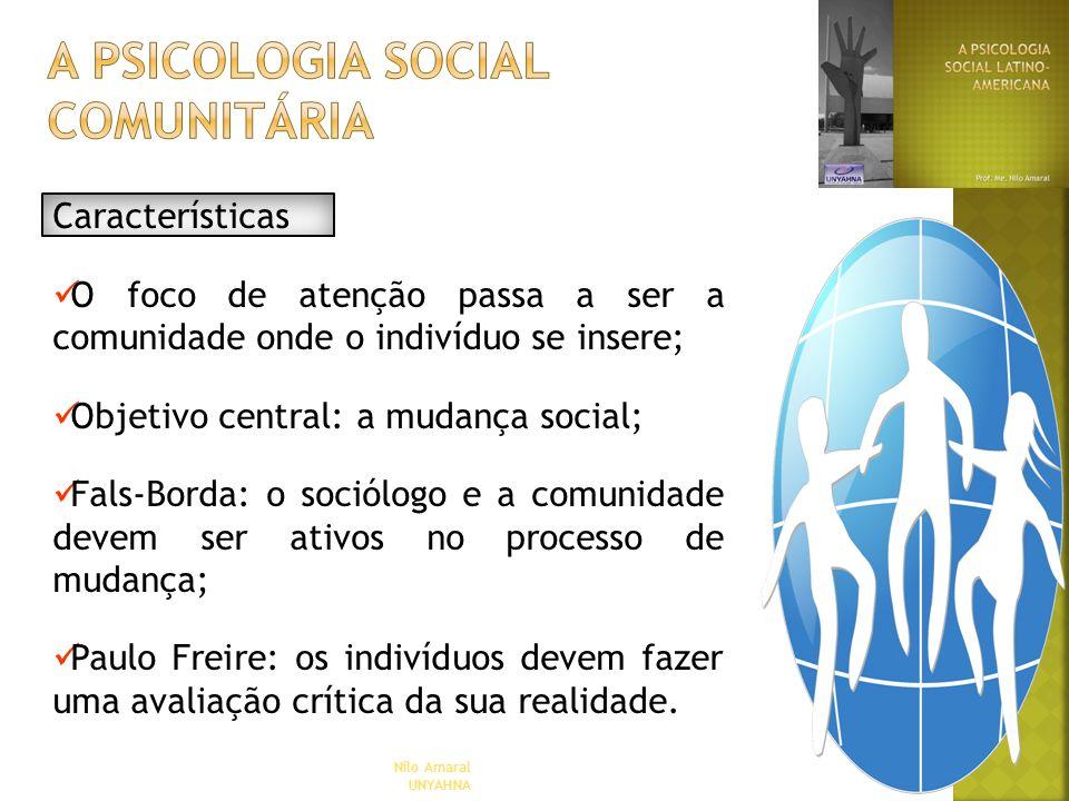 Nilo Amaral UNYAHNA Características O foco de atenção passa a ser a comunidade onde o indivíduo se insere; Objetivo central: a mudança social; Fals-Bo