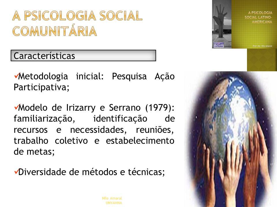 Nilo Amaral UNYAHNA Características Metodologia inicial: Pesquisa Ação Participativa; Modelo de Irizarry e Serrano (1979): familiarização, identificaç