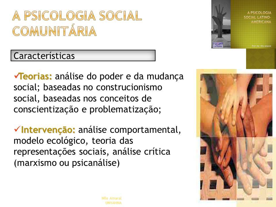 Nilo Amaral UNYAHNA Características Teorias: Teorias: análise do poder e da mudança social; baseadas no construcionismo social, baseadas nos conceitos