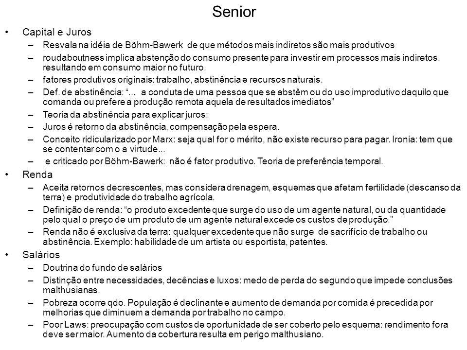 Senior Capital e Juros –Resvala na idéia de Böhm-Bawerk de que métodos mais indiretos são mais produtivos –roudaboutness implica abstenção do consumo