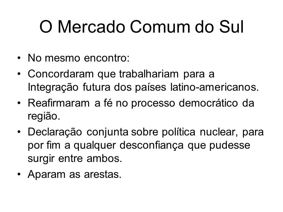 O Mercado Comum do Sul No mesmo encontro: Concordaram que trabalhariam para a Integração futura dos países latino-americanos. Reafirmaram a fé no proc