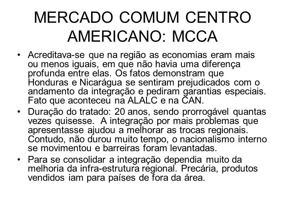 MERCADO COMUM CENTRO AMERICANO: MCCA Acreditava-se que na região as economias eram mais ou menos iguais, em que não havia uma diferença profunda entre