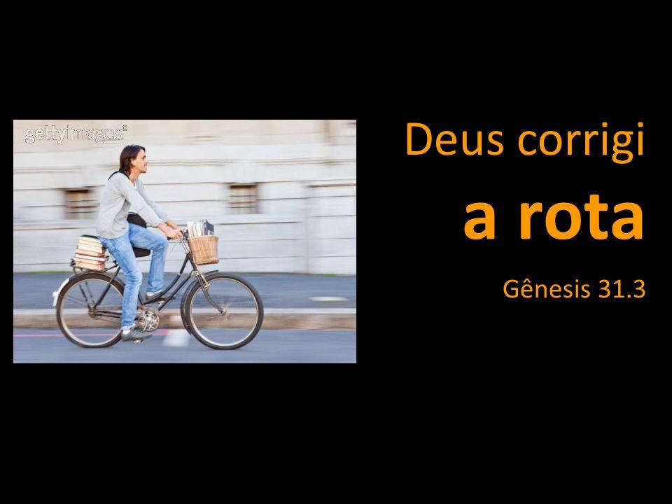 Deus corrigi a rota Gênesis 31.3