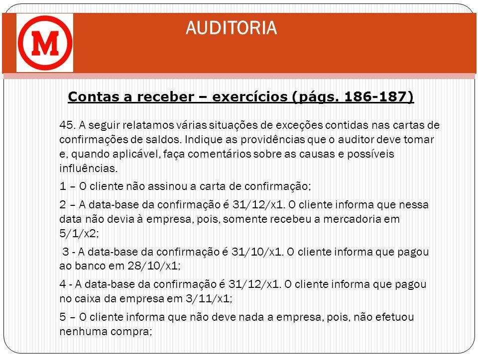 AUDITORIA Contas a receber – exercícios (págs. 186-187) 45. A seguir relatamos várias situações de exceções contidas nas cartas de confirmações de sal