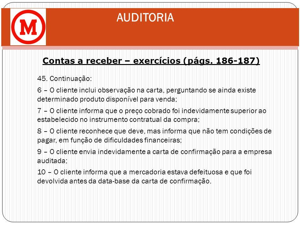 AUDITORIA Contas a receber – exercícios (págs. 186-187) 45. Continuação: 6 – O cliente inclui observação na carta, perguntando se ainda existe determi