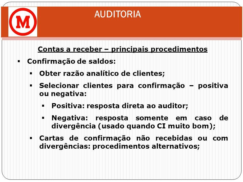 AUDITORIA Contas a receber – principais procedimentos Confirmação de saldos: Obter razão analítico de clientes; Selecionar clientes para confirmação –