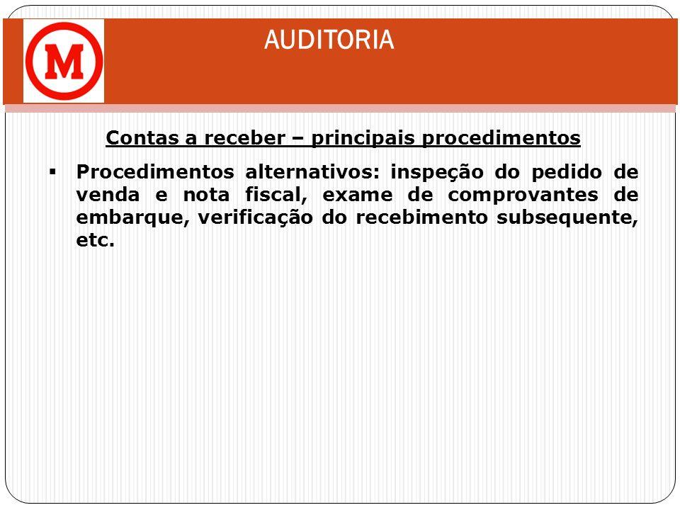 AUDITORIA Contas a receber – principais procedimentos Procedimentos alternativos: inspeção do pedido de venda e nota fiscal, exame de comprovantes de