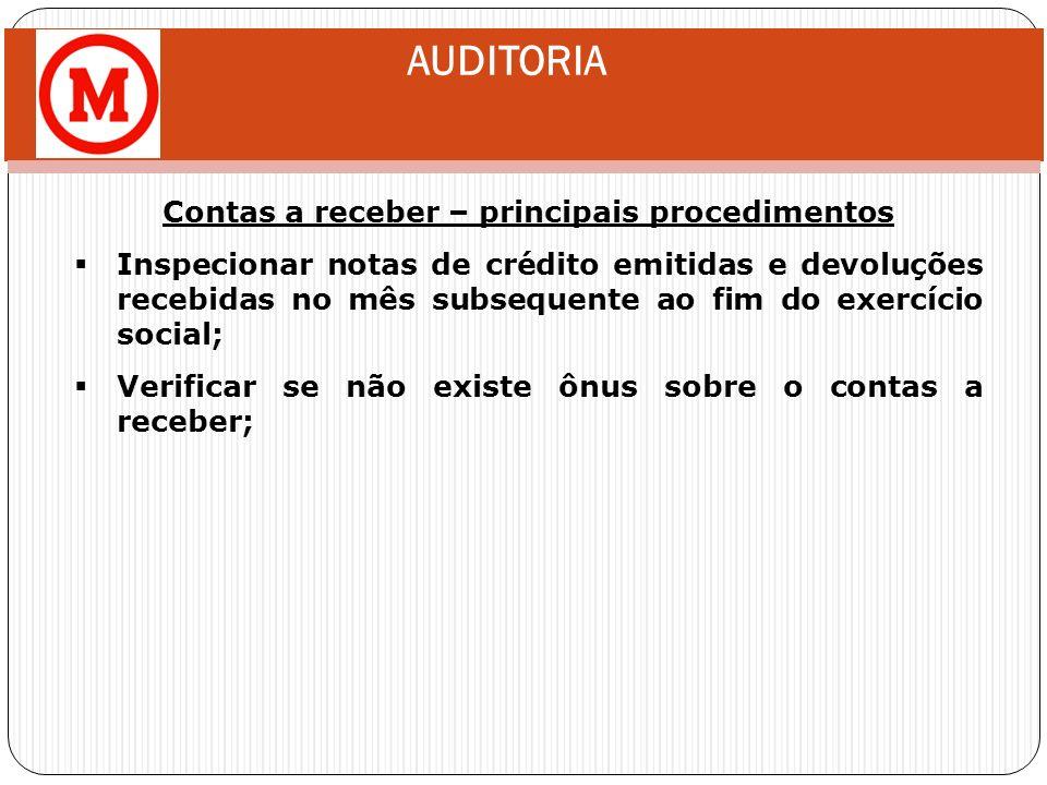 AUDITORIA Contas a receber – principais procedimentos Inspecionar notas de crédito emitidas e devoluções recebidas no mês subsequente ao fim do exercí