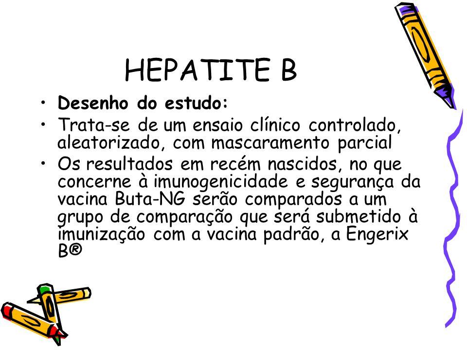 HEPATITE B Desenho do estudo: Trata-se de um ensaio clínico controlado, aleatorizado, com mascaramento parcial Os resultados em recém nascidos, no que