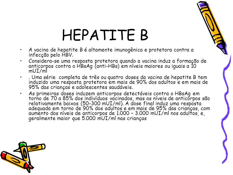 HEPATITE B A vacina de hepatite B é altamente imunogênica e protetora contra a infecção pelo HBV. Considera-se uma resposta protetora quando a vacina