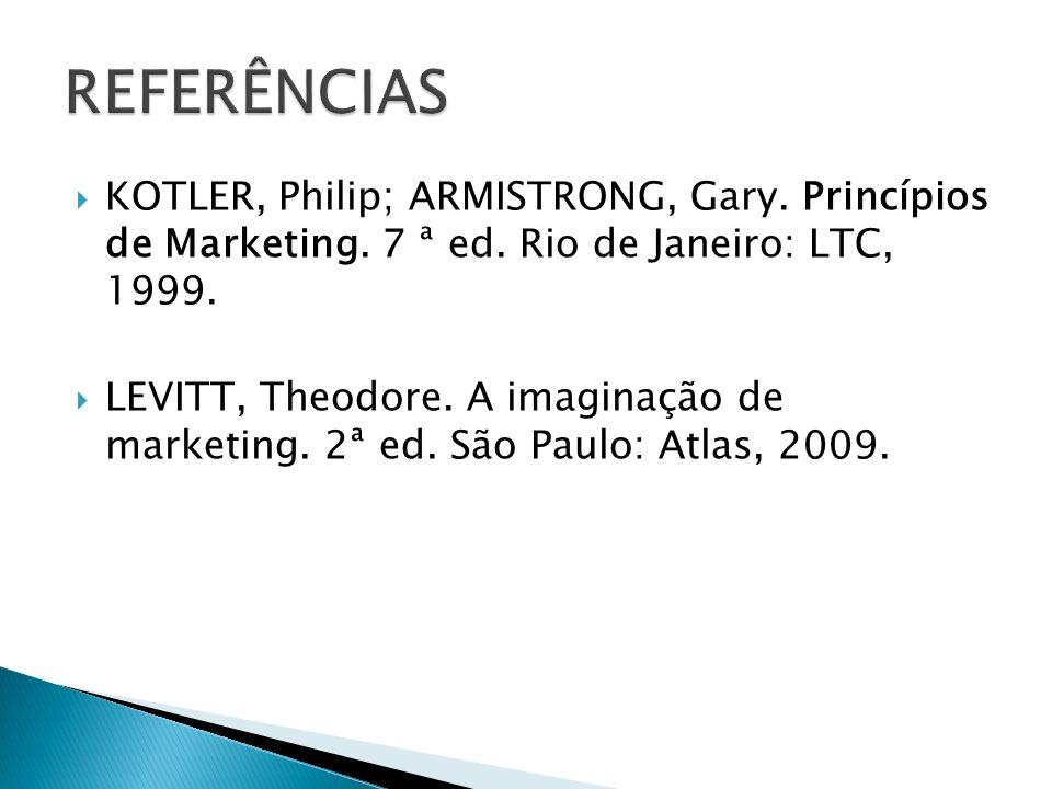 KOTLER, Philip; ARMISTRONG, Gary. Princípios de Marketing. 7 ª ed. Rio de Janeiro: LTC, 1999. LEVITT, Theodore. A imaginação de marketing. 2ª ed. São