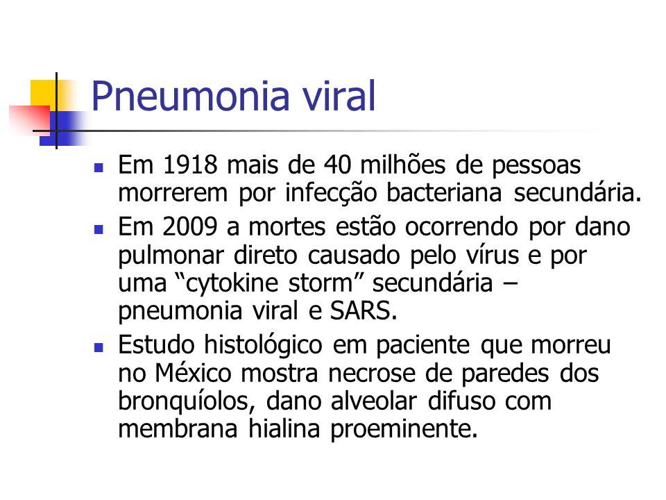 Pneumonia viral Em 1918 mais de 40 milhões de pessoas morrerem por infecção bacteriana secundária. Em 2009 a mortes estão ocorrendo por dano pulmonar