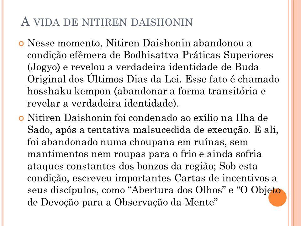 A VIDA DE NITIREN DAISHONIN Nesse momento, Nitiren Daishonin abandonou a condição efêmera de Bodhisattva Práticas Superiores (Jogyo) e revelou a verda