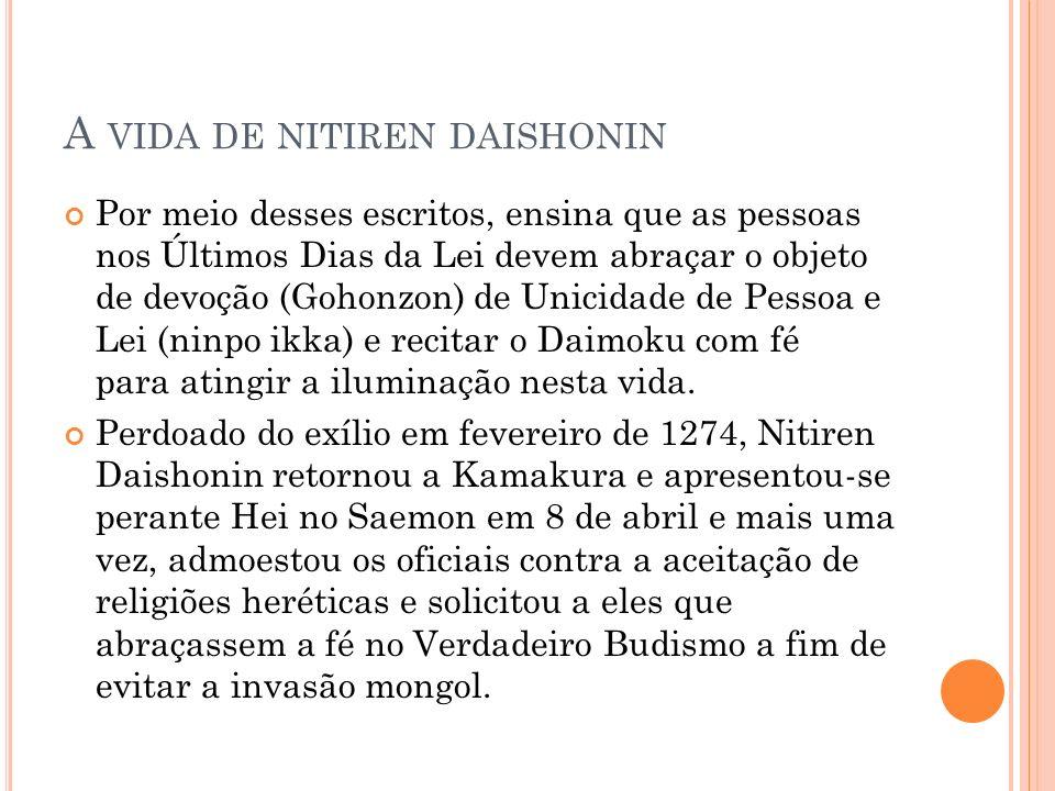 A VIDA DE NITIREN DAISHONIN Por meio desses escritos, ensina que as pessoas nos Últimos Dias da Lei devem abraçar o objeto de devoção (Gohonzon) de Un