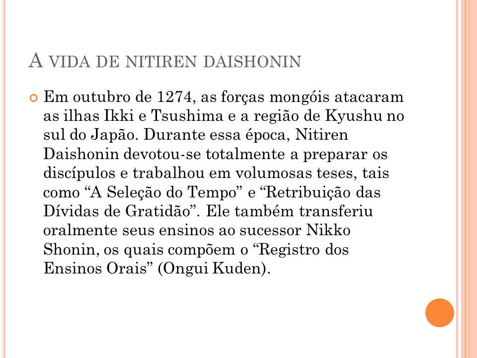 A VIDA DE NITIREN DAISHONIN Em outubro de 1274, as forças mongóis atacaram as ilhas Ikki e Tsushima e a região de Kyushu no sul do Japão. Durante essa