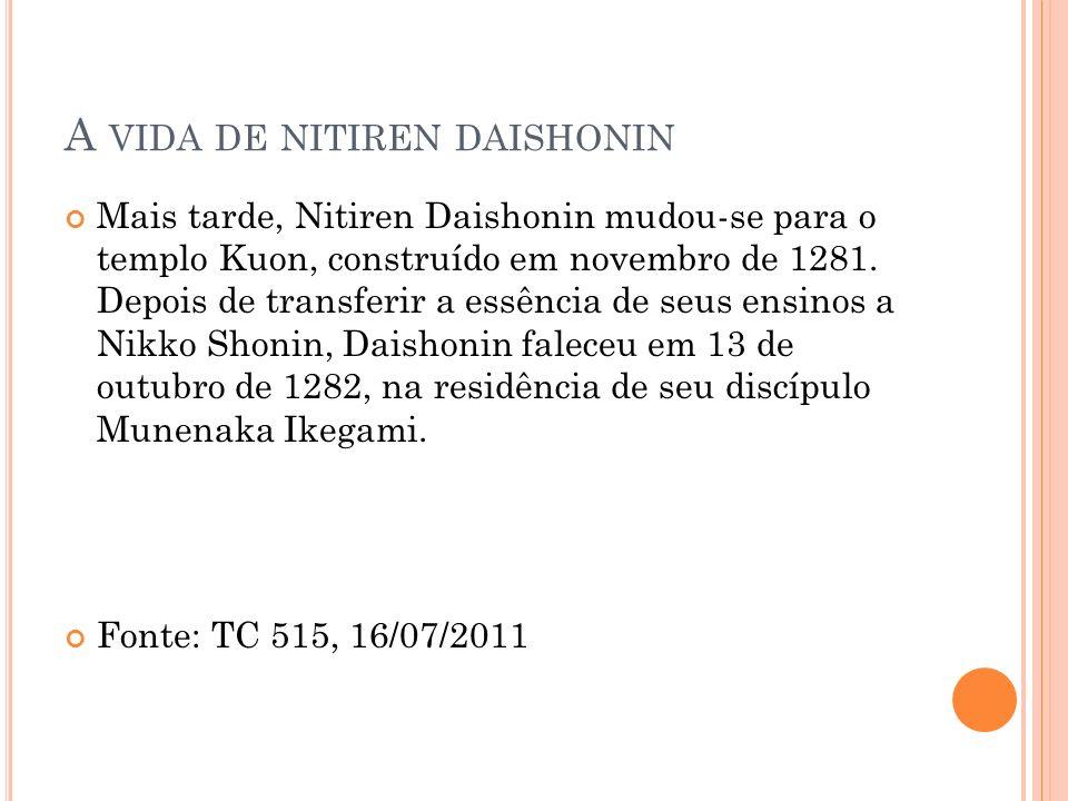 A VIDA DE NITIREN DAISHONIN Mais tarde, Nitiren Daishonin mudou-se para o templo Kuon, construído em novembro de 1281. Depois de transferir a essência