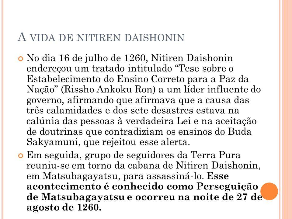 A VIDA DE NITIREN DAISHONIN No dia 16 de julho de 1260, Nitiren Daishonin endereçou um tratado intitulado Tese sobre o Estabelecimento do Ensino Corre