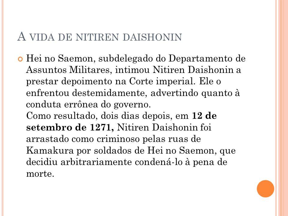 A VIDA DE NITIREN DAISHONIN Hei no Saemon, subdelegado do Departamento de Assuntos Militares, intimou Nitiren Daishonin a prestar depoimento na Corte