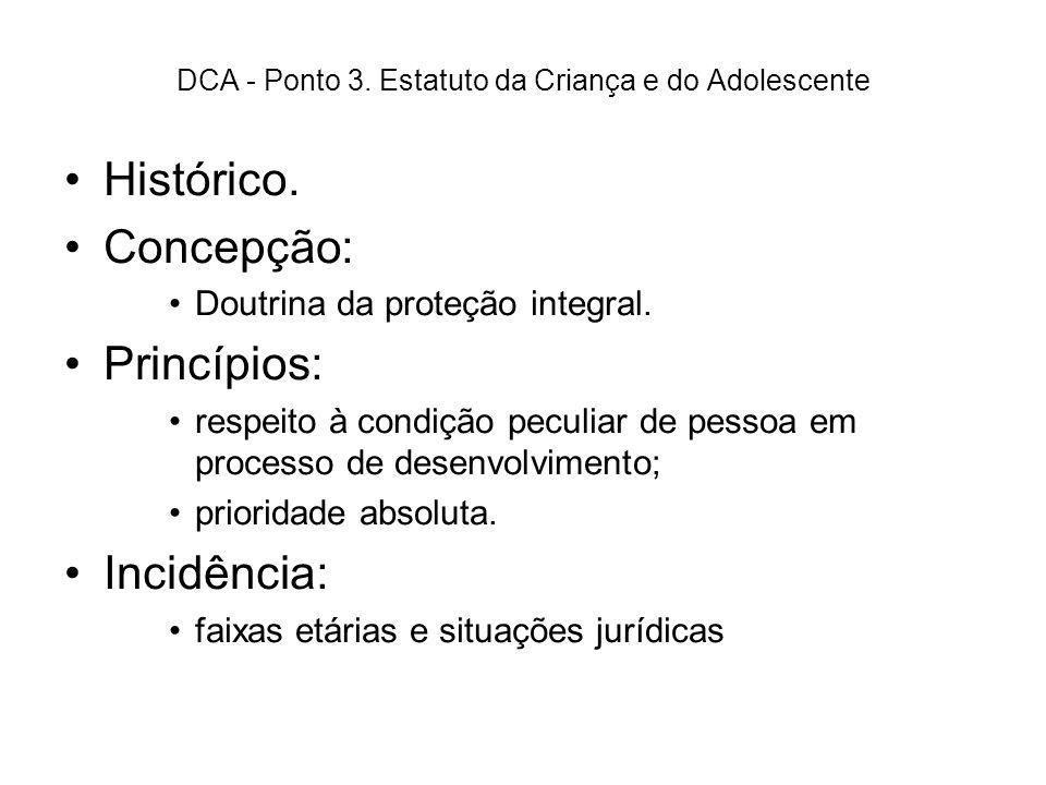 DCA - Ponto 3. Estatuto da Criança e do Adolescente Histórico. Concepção: Doutrina da proteção integral. Princípios: respeito à condição peculiar de p