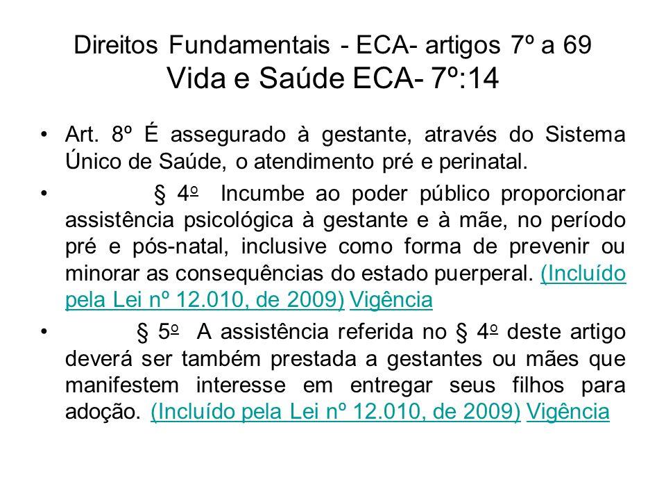Direitos Fundamentais - ECA- artigos 7º a 69 Vida e Saúde ECA- 7º:14 Art. 8º É assegurado à gestante, através do Sistema Único de Saúde, o atendimento